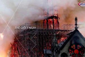 Thế giới 7 ngày: Nhờ thờ Đức Bà Paris bốc cháy, cuộc 'săn phù thủy' thất bại