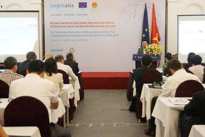 Hội thảo Tham vấn xây dựng Chương trình quốc gia về sản xuất sạch hơn và tiêu dùng bền vững giai đoạn 2020 - 2030