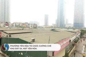 Phường Yên Hòa tổ chức cưỡng chế khu đất E4, KĐT Yên Hòa