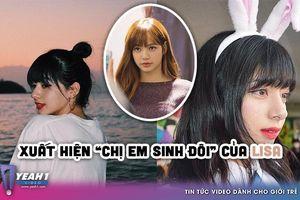 Đã rõ danh tính của 'chị em sinh đôi' giống hệt Lisa (Black Pink)