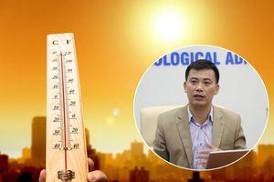 Mùa hè 2019 nắng nóng gay gắt nhất lịch sử: Chuyên gia khí tượng nói gì?