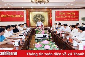 Ban Thường vụ Tỉnh ủy cho ý kiến vào phương án tổng thể sắp xếp đơn vị hành chính cấp xã trên địa bàn tỉnh