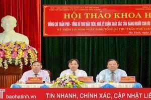 Hội thảo khoa học 'Đồng chí Trần Phú - Tổng Bí thư đầu tiên, nhà lý luận xuất sắc của Đảng, người con ưu tú của quê hương Hà Tĩnh'