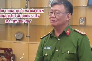 Người Trung Quốc và Đài Loan đứng đầu các đường dây ma túy 'khủng' tại TP.HCM, Nghệ An và Hà Tĩnh