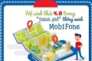 Khám phá hệ sinh thái 4.0 trong thành phố thông minh MobiFone