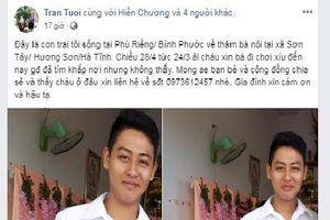Con trai mất tích bí ẩn sau khi về thăm bà nội, mẹ lên facebook cầu cứu cộng đồng mạng