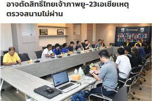 Thái Lan có thể bị tước quyền đăng cai Giải vô địch U.23 châu Á