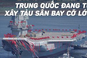 Trung Quốc đóng tàu sân bay lớn để củng cố tham vọng quân sự