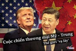 Căng thẳng thương mại Mỹ-Trung: Cuộc chiến khuynh đảo thế giới