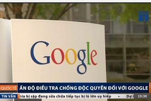 Ấn Độ điều tra chống độc quyền với Google