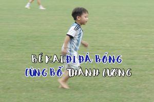 Con trai Thành Lương tập bóng cùng cầu thủ CLB Hà Nội