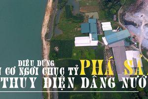 Cơ ngơi chục tỷ đồng ở Hà Giang hoang tàn vì thủy điện dâng nước