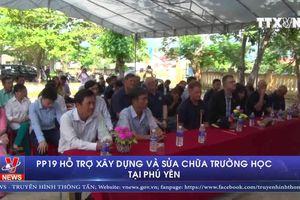 PP19 hỗ trợ xây dựng và sửa chữa trường học tại Phú Yên