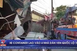 Xe container lao vào 4 nhà dân ven Quốc lộ 10