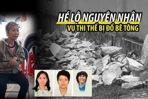 Hé lộ nguyên nhân vụ thi thể bị đổ bê tông: Giết người vì mâu thuẫn