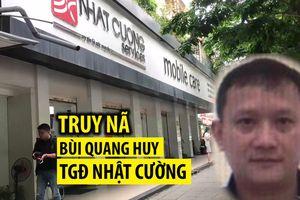 Truy nã 'đại gia' Bùi Quang Huy – Tổng giám đốc công ty Nhật Cường