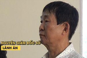 Nguyên giám đốc Sở Địa chính Bình Dương lãnh án 12 năm tù