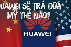 Cấm Huawei, Mỹ có thúc đẩy Trung Quốc tự phát triển công nghệ?