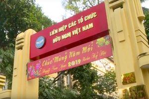 Chủ tịch Liên hiệp các tổ chức hữu nghị Việt Nam qua các thời kỳ
