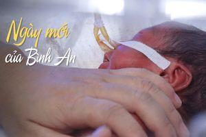 Chào Đỗ Bình An - Thiên thần của người mẹ ung thư dũng cảm liều mình sinh con
