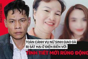 Toàn cảnh vụ nữ sinh giao gà bị cưỡng hiếp, sát hại ở Điện Biên với nhiều tình tiết rúng động