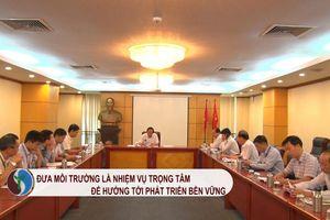 Đưa nhiệm vụ BVMT ngang tầm với kinh tế - xã hội