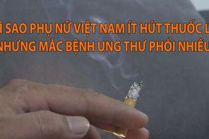 Vì sao phụ nữ Việt Nam ít hút thuốc lá nhưng tỉ lệ mắc ung thư phổi cao?