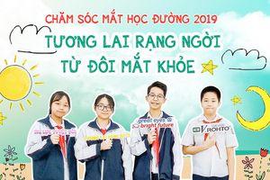 Chăm sóc mắt học đường 2019: Tương lai rạng ngời từ đôi mắt khỏe