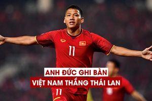 Anh Đức tỏa sáng, đội tuyển Việt Nam đánh bại Thái Lan