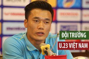 Thủ môn Bùi Tiến Dũng nói gì về vai trò đội trưởng ở U.23 Việt Nam?
