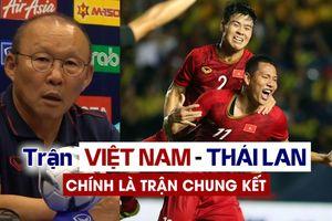 Đối với HLV Park, đá với Thái Lan chính là trận chung kết