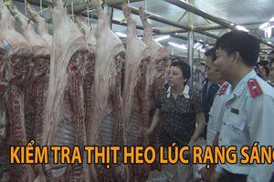 Đến chợ đầu mối kiểm tra thịt heo lúc rạng sáng ở TP.HCM