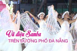 Đêm cuồng nhiệt với vũ điệu Samba trên đường phố Đà Nẵng