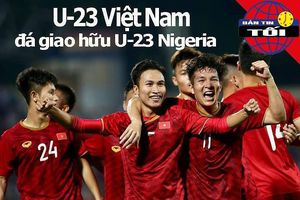 Việt Nam - Nigeria giao hữu cấp độ U-23; Nhật Bản cấm cỏ Mỹ