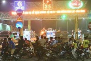 Người dân quây trạm BOT Hòa Lạc, Bộ GTVT xử lý ra sao?