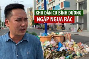 Khu dân cư Bình Dương ngập ngụa rác trước nghi vấn 'ém' tiền rác của dân