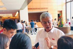 Đại biểu Quốc hội Nguyễn Đức Kiên: Vụ xăng giả, phải tìm ra khâu 'có vấn đề' trong chuỗi mắt xích quản lý nhà nước