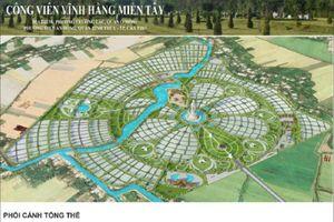 Cần Thơ tính thu hồi dự án Công viên Vĩnh Hằng Miền Tây, nếu không đảm bảo tiến độ