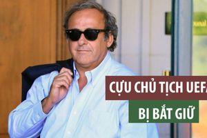 Huyền thoại bóng đá Pháp - Platini bị bắt giữ vì nghi án hối lộ