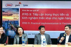 Để IFRS 9 trở thành cơ hội cho các ngân hàng Việt Nam