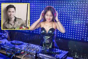Nữ DJ xinh đẹp bị bạn trai sát hại: Bạn bè tố nghi can nợ người yêu 50 triệu