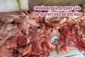 Chuẩn bị đưa đi quay gần 200 kg thịt heo có dấu hiệu nhiễm bệnh