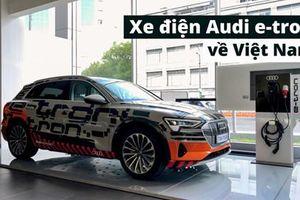 Xe điện Audi e-tron về Việt Nam, 'mở đường' tương lai ô tô điện?