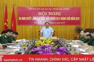 Đảng ủy Quân sự Hà Tĩnh ra nghị quyết lãnh đạo thực hiện nhiệm vụ 6 tháng cuối năm