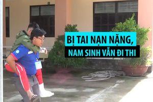 Bị bó bột tay chân, nam sinh tự tin vượt qua kỳ thi THPT quốc gia