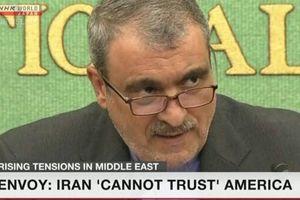Đại sứ Iran: Không tin tưởng, không đối thoại với Mỹ