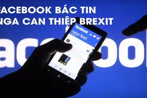 Facebook bác bỏ tin Nga can thiệp vào bầu cử Brexit