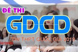 Đề thi môn Giáo dục công dân THPT quốc gia 2019 có đáp án