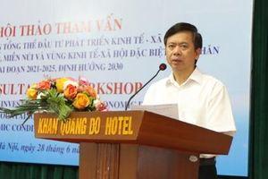 Hội thảo tham vấn xây dựng Đề án tổng thể đầu tư phát triển KT-XH vùng DTTS và vùng KT-XH đặc biệt khó khăn