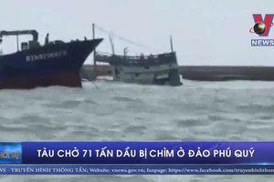 Tàu chở 71 tấn dầu bị chìm ở đảo Phú Quý